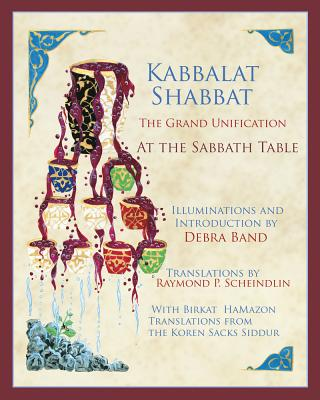 Kabbalat Shabbat: The Grand Unification: At the Sabbath Table - Band, Debra, Ms., and Sacks, Jonathan, Rabbi (Foreword by), and Scheindlin, Raymond P
