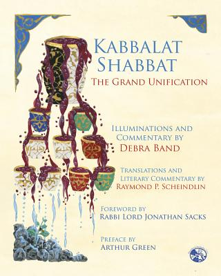 Kabbalat Shabbat: The Grand Unification - Band, Debra, Ms., and Green, Arthur (Preface by), and Sacks, Jonathan (Foreword by)