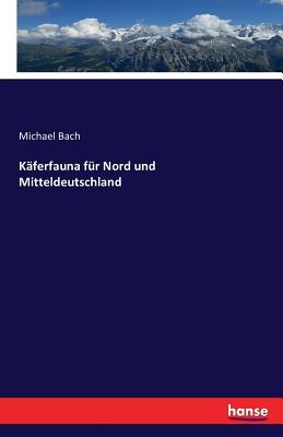 Kaferfauna Fur Nord Und Mitteldeutschland - Bach, Michael