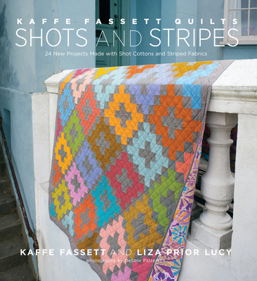 Kaffe Fassett Quilts Shots and Stripes: 24 New Projects Made with Shot Cottons and Striped Fabrics - Fassett, Kaffe, and Lucy, Liza Prior, and Patterson, Debbie (Photographer)
