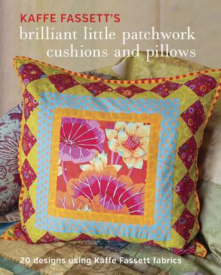 Kaffe Fassett's Brilliant Little Patchwork Cushions and Pillows: 20 Patchwork Projects Using Kaffe Fassett Fabrics - Fassett, Kaffe