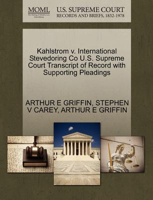 Kahlstrom V. International Stevedoring Co U.S. Supreme Court Transcript of Record with Supporting Pleadings - Griffin, Arthur E, and Carey, Stephen V