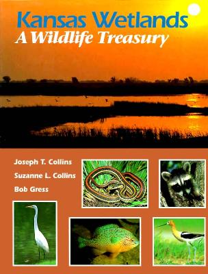 Kansas Wetlands: A Wildlife Treasury - Collins, Joseph T, and Collins, Suzanne L, and Gress, Bob (Photographer)