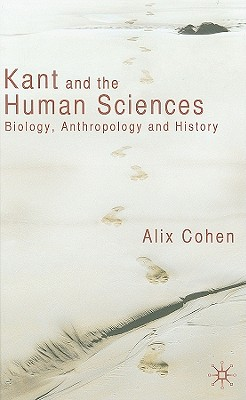 Kant and the Human Sciences: Biology, Anthropology and History - Cohen, A