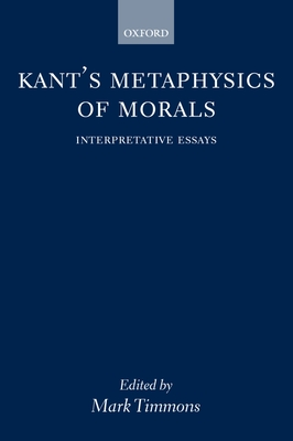 Kant's Metaphysics of Morals ' Interpretative Essays ' - Timmons, Mark (Editor)