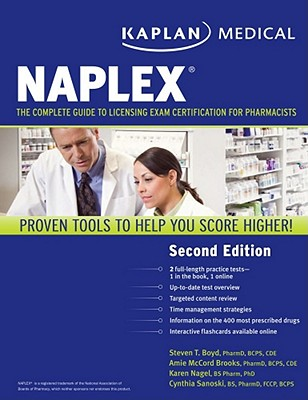 Kaplan Medical Naplex: The Complete Guide to Licensing Exam Certification for Pharmacists - Brooks, Amie, Pharm.D., Bcps, Cde, and Boyd, Steven T, Pharm.D., Bcps, Cde, and Sanoski, Cynthia, Dr., B.S., Pharm.D.