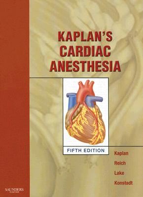 Kaplan's Cardiac Anesthesia - Kaplan, Joel A, MD, and Reich, David L, MD, and Lake, Carol L, MD