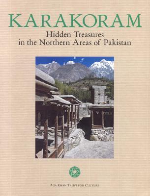 Karakoram: Hidden Treasures in the Northern Areas of Pakistan - Bianca, Stefano (Editor)