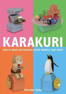 Karakuri: How to Make Mechanical Paper Models That Move - Saka, Keisuke, and Hamaji, Eri (Translated by)