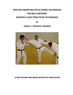 Karate Multiple Strike Techniques for Self-Defense: Karate's Least Practiced Techniques - Truncale, Joseph