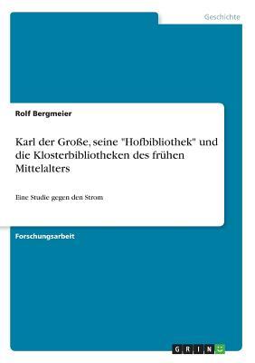 """Karl Der Gro?e, Seine """"hofbibliothek"""" Und Die Klosterbibliotheken Des Fr?hen Mittelalters - Bergmeier, Rolf"""