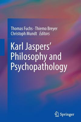 Karl Jaspers' Philosophy and Psychopathology - Fuchs, Thomas (Editor)