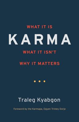 Karma: What It Is, What It Isn't, Why It Matters - Kyabgon, Traleg