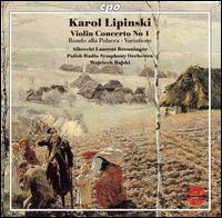 Karol Lipinski: Violin Concerto No. 1; Rondo alla Polacca; Variations - Laurent Albrecht Breuninger (violin); Polish Radio Symphony Orchestra; Wojciech Rajski (conductor)