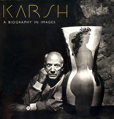 Karsh: A Biography in Images - Karsh, Yousuf (Photographer), and Rogers, Malcolm (Text by)