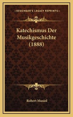 Katechismus Der Musikgeschichte (1888) - Musiol, Robert