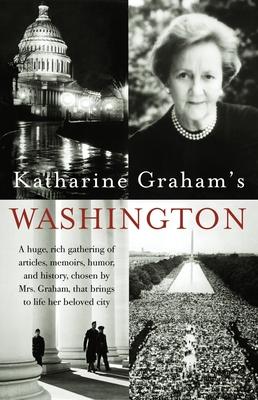 Katharine Graham's Washington - Graham, Katharine