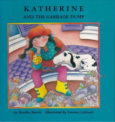 Katherine and the Garbage Dump - Morris, Martha