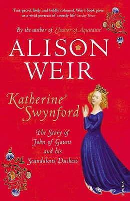 Katherine Swynford: The Story of John of Gaunt and His Scandalous Duchess - Weir, Alison