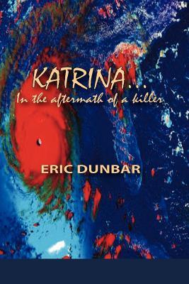 Katrina: In the Aftermath of a Killer - Dunbar, Eric