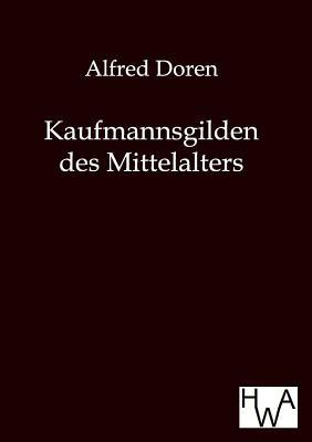 Kaufmannsgilden Des Mittelalters - Doren, Alfred