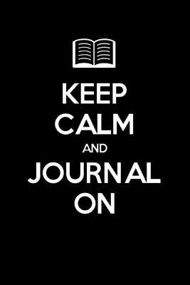 Keep Calm and Journal on: Lined Blank Journal Book, 150 Pages,6 X 9 (15.24 X 22.86 CM), Blank Journal Pages, Writing Journal, Softcover, Ideal Gift for All Ages(black) - Journal Notebook, and Keep Calm and Carry on, and Blank Book MD (Creator)