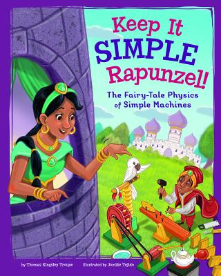 Keep It Simple, Rapunzel!: The Fairy-Tale Physics of Simple Machines - Troupe, Thomas Kingsley
