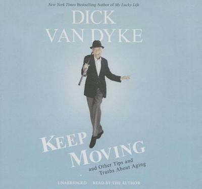 Keep Moving: And Other Tips and Truths about Aging - Van Dyke, Dick (Read by), and Gold, Todd (Contributions by)
