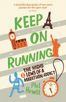 Keep on Running: The Highs and Lows of a Marathon Addict - Hewitt, Phil