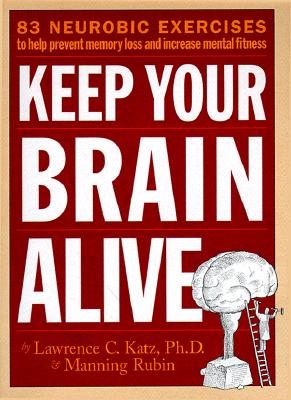 Keep Your Brain Alive: 83 Neurobic Exercises to Help Prevent Memory Loss and Increase Mental Fitness - Katz, Lawrence, and Rubin, Manning