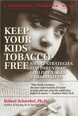 Keep Your Kids Tobacco-Free: A Guide for Parents of Children Ages 3 Through 19 - Schwebel, Robert Phd