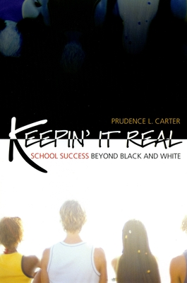 Keepin' It Real: School Success Beyond Black and White - Carter, Prudence L