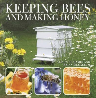 Keeping Bees and Making Honey - Benjamin, Alison, and McCallum, Brian