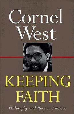Keeping Faith: Philosophy and Race in America - West, Cornel, Professor