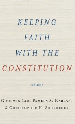 Keeping Faith with the Constitution - Liu, Goodwin, and Karlan, Pamela S, and Schroeder, Christopher H