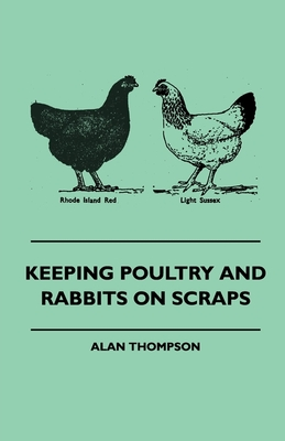 Keeping Poultry and Rabbits on Scraps - Thompson, Alan