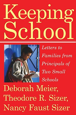 Keeping School: Letters to Families from Principals of Two Small Schools - Meier, Deborah, and Sizer, Theodore R, and Sizer, Nancy Faust