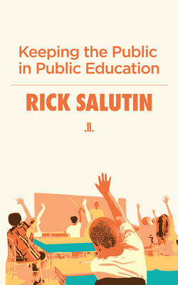 Keeping the Public in Public Education - Salutin, Rick