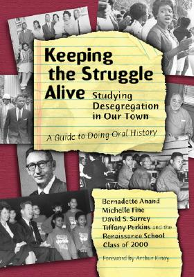 Keeping the Struggle Alive: Studying Desegregation in Our Town, a Guide to Doing Oral History - Anand, Bernadette T, and Fine, Michelle, and Perkins, Tiffany