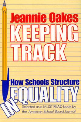 Keeping Track: How Schools Structure Inequality - Oakes, Jeannie, and Oaks, Jeannie, and Goodlad, John I, PH.D. (Designer)
