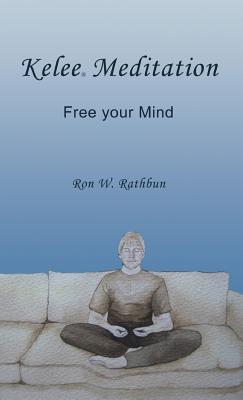 Kelee Meditation: Free Your Mind - Rathbun, Ron