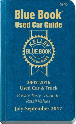 Kelley Blue Book Consumer Guide Used Car Edition: Consumer Edition July - Sept 2017 - Blue Book, Kelley