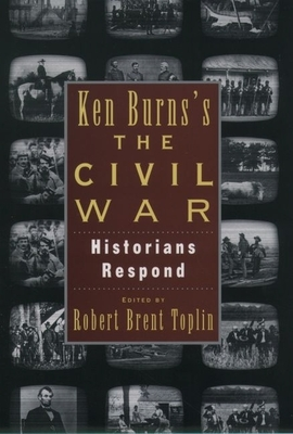 Ken Burns's Civil War: Historians Respond - Toplin, Robert Brent (Editor)
