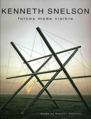 Kenneth Snelson: Forces Made Visible - Heartney, Eleanor, and Snelson, Kenneth (Text by)