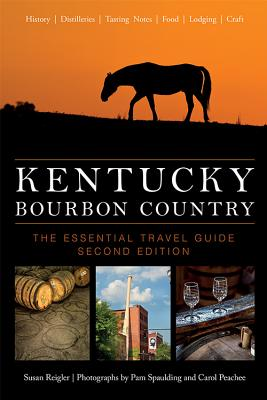 Kentucky Bourbon Country: The Essential Travel Guide - Reigler, Susan, and Peachee, Carol (Photographer), and Spaulding, Pam (Photographer)