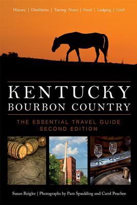 Kentucky Bourbon Country: The Essential Travel Guide - Reigler, Susan