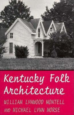 Kentucky Folk Architecture - Montell, William Lynwood, and Morse, Michael L