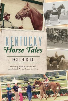 Kentucky Horse Tales - Ellis Jr, Ercel, and Copelan DVM, Robert W (Foreword by), and Michael Blowen and Old Friends (Introduction by)