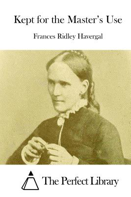 Kept for the Master's Use - Havergal, Frances Ridley, and The Perfect Library (Editor)