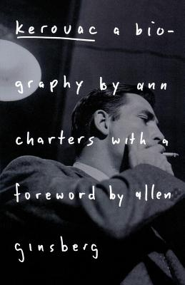 Kerouac: A Biography - Charters, Ann (Preface by), and Ginsberg, Allen (Foreword by)